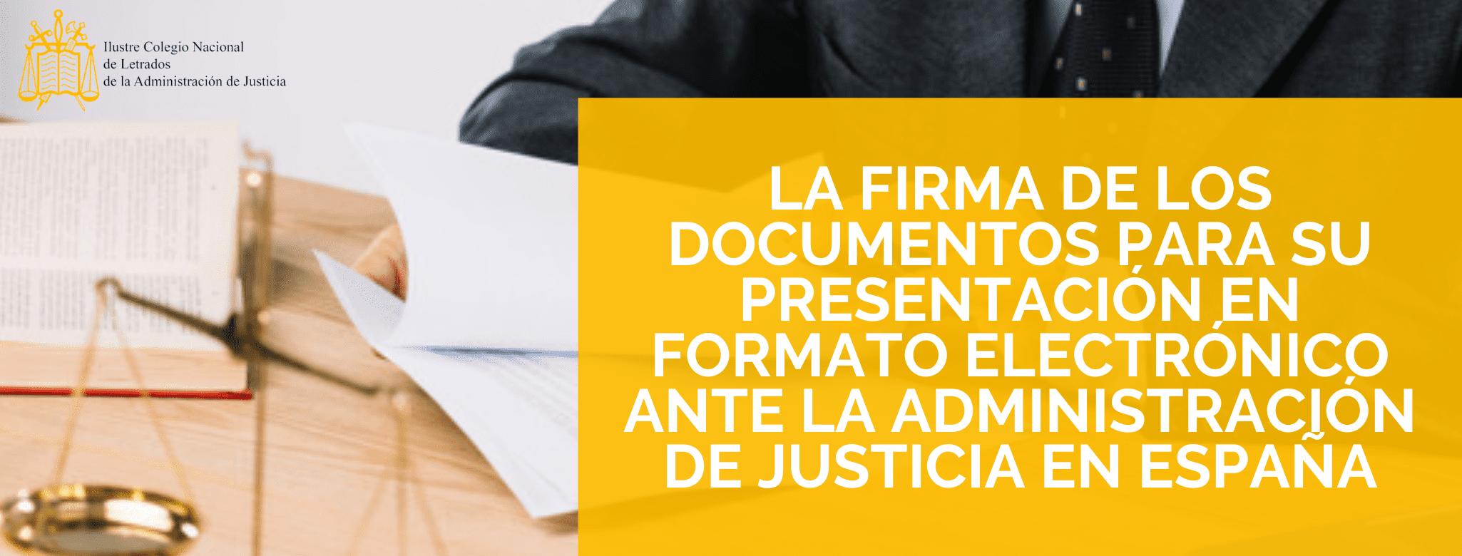 La firma de los documentos para su presentación en formato electrónico ante la Administración de Justicia en España