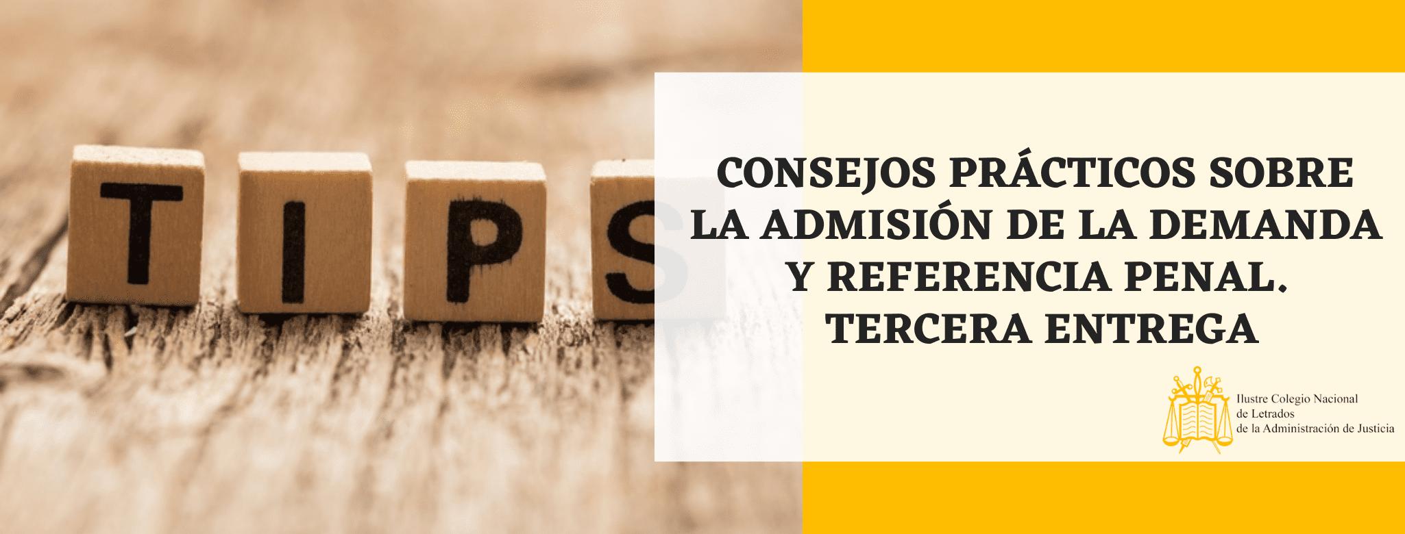 CONSEJOS PRÁCTICOS SOBRE LA ADMISIÓN DE LA DEMANDA Y REFERENCIA PENAL Letrados Justicia