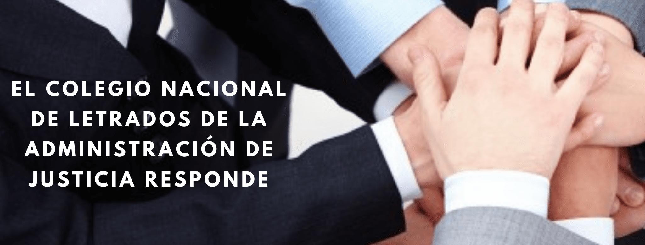 EL COLEGIO NACIONAL DE LETRADOS DE LA ADMINISTRACIÓN DE JUSTICIA RESPONDE