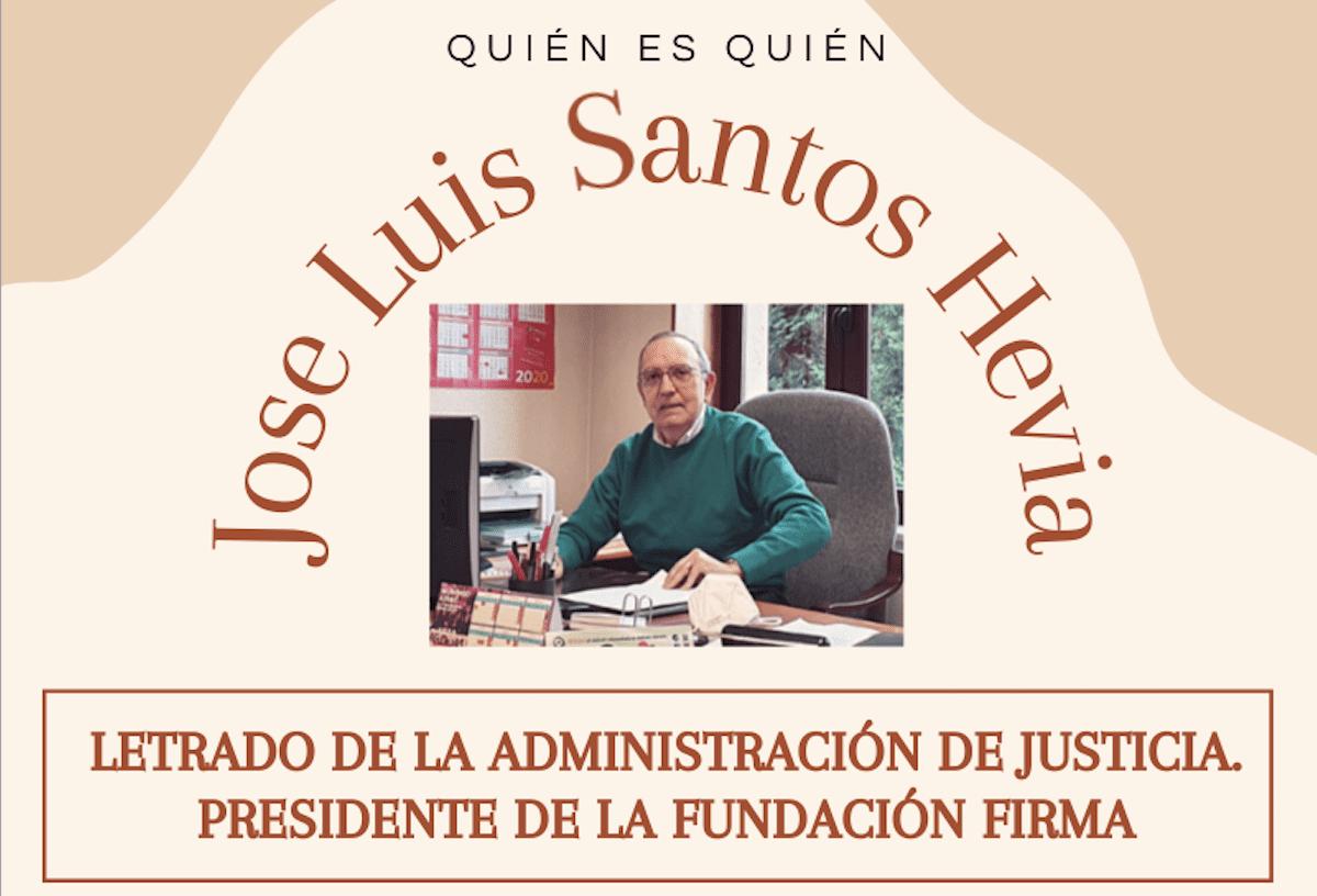 Quién es Quién. Jose Luis Santos Hevia Letrado de Justicia Presidente de la Fundación Firma